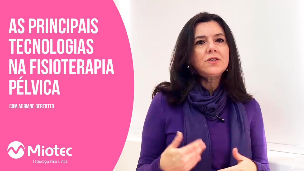 Principais Tecnologias na Fisioterapia Pélvica com Adriane Bertotto