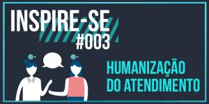 Inspire-se 03 - atendimento humanizado