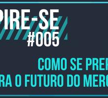 Inspire-se: como se preparar para o futuro do mercado?