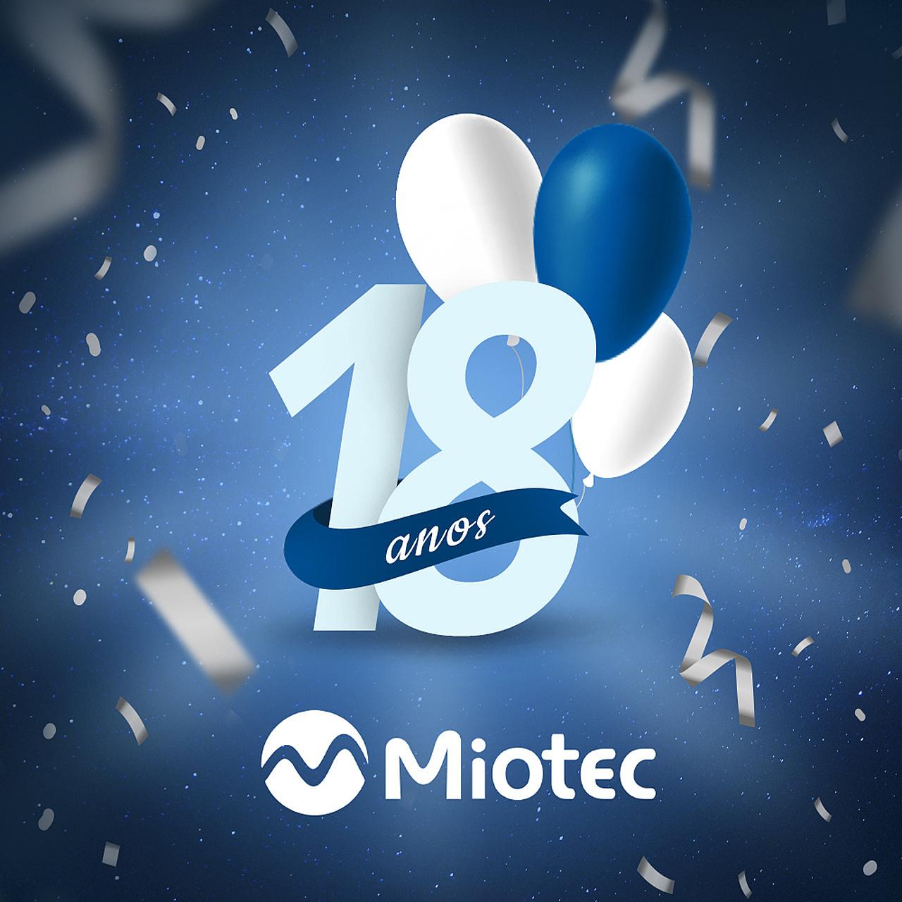 Vamos comemorar os 18 anos da MIOTEC!