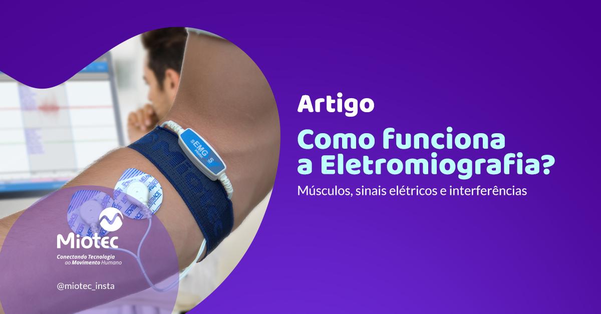 Como funciona a eletromiografia? Sinais elétricos e interferências
