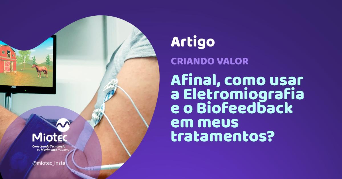 Criando valor: como usar a eletromiografia e o Biofeedback em meus tratamentos?