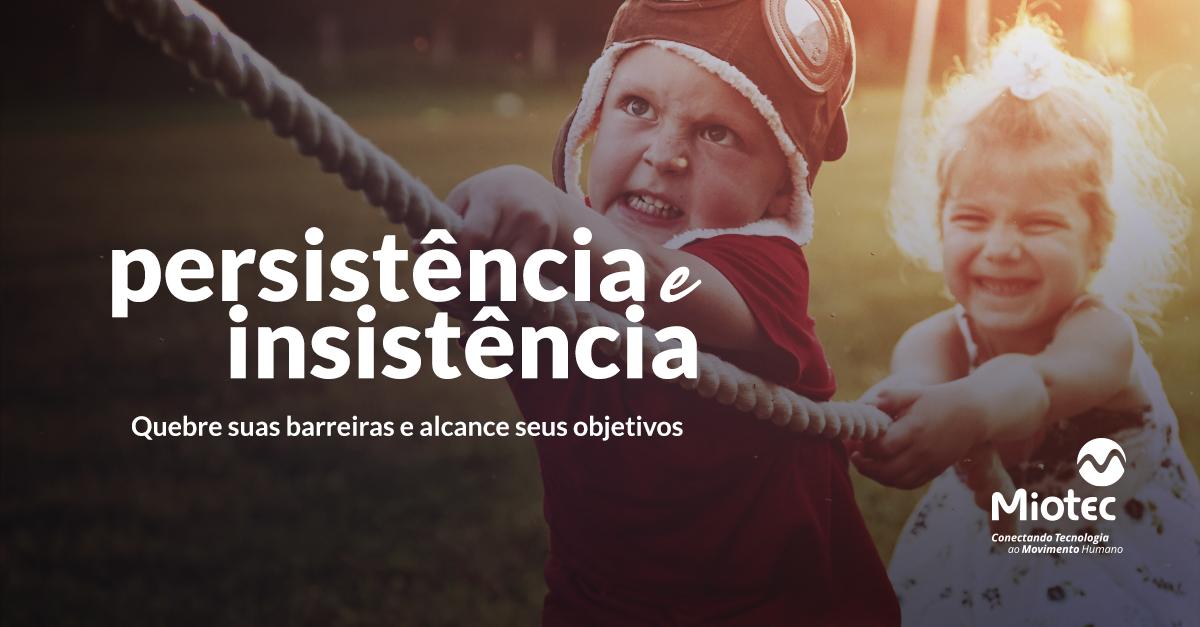 Persistência X Insistência: quebre suas barreiras e alcance seus objetivos